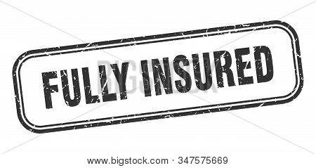 Fully Insured Stamp. Fully Insured Square Grunge Black Sign