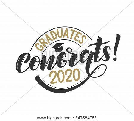 Graduates 2020 Congrats Lettering Festive Poster. Graduates Class Of 2020 Vector Concept As Template
