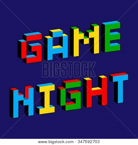 Game Night Text In Style Of Old 8-bit Games. Vibrant Colorful 3d Pixel Letters. Creative Digital Vec
