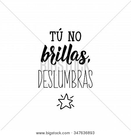 You Don't Shine, You Dazzle - In Spanish. Lettering. Ink Illustration. Modern Brush Calligraphy.
