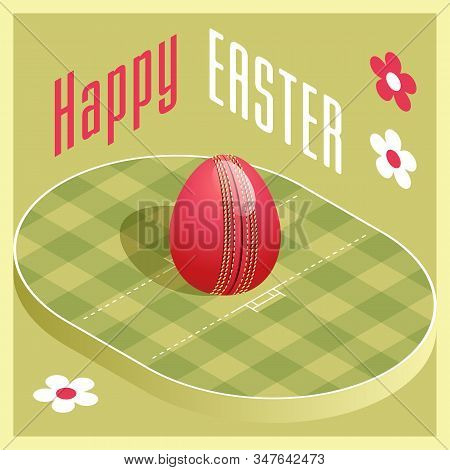 Happy Easter. Greeting Card With 3d Easter Egg As A Cricket Ball And Isometric Cricket Pitch. Vector
