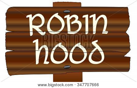 A Wooden Sign With The Words Robin Hood Isolated Over A White Background