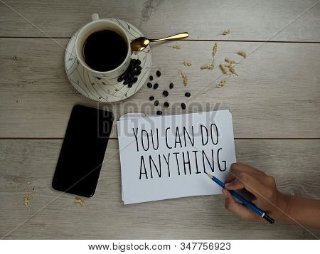 Inspirational Quote - You Can Do Anything. With A Cup Of Hot Black Morning Coffee, Roasted Coffee Be