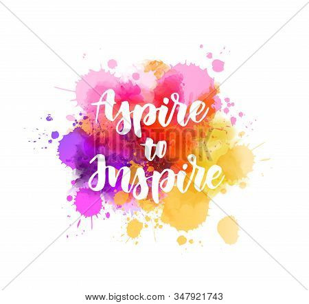 Aspire To Inspire - Handwritten Modern Calligraphy Lettering Text On Background With Watercolor Pain