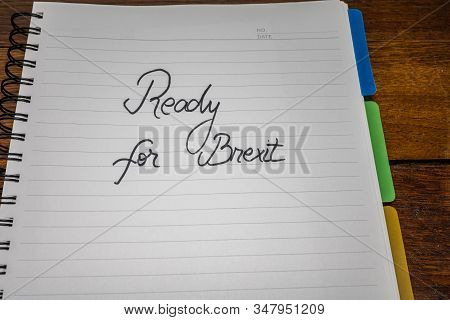 Ready For Brexit, Handwriting  Text On Paper, Political Message. Political Text On Office Agenda. Co