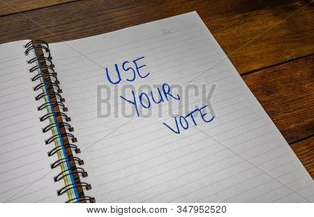 Use Your Vote, Handwriting  Text On Paper, Political Message. Political Text On Office Agenda. Conce