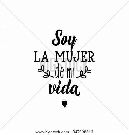 Soy La Mujer De Mi Vida. Lettering. Translation From Spanish - I Am The Woman Of My Life. Element Fo