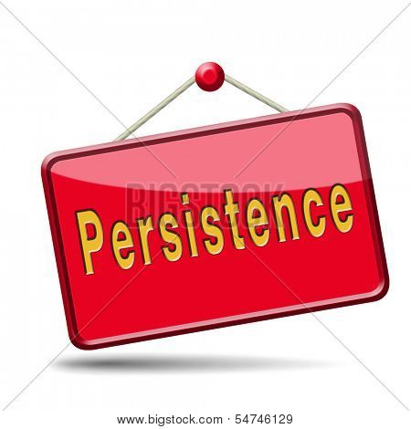 Persistence will pay off! Never stop or quit! keep on trying, try again untill you succeed, never give up hope for success.