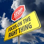 Focus on the Right Thing words on Road Sign Yellow and Stop Sign poster