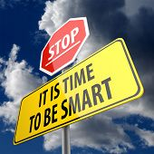 It is Time to be Smart words on Road Sign and Stop Sign poster