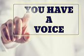 Phrase You have a voice on a virtual interface in a navigation bar with a businessman touching it with his finger from behind. poster
