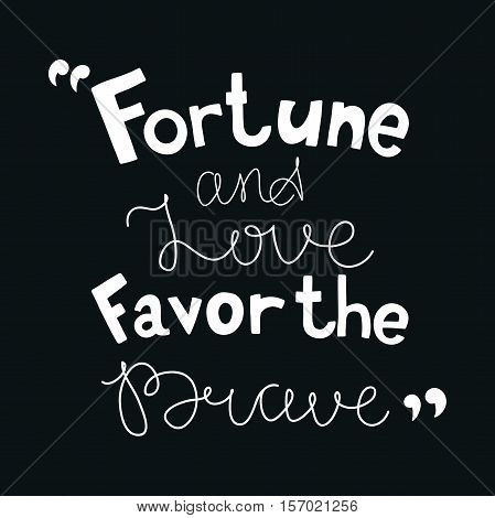 Fortune and love favor the brave. Black and white lettering. Decorative letter. Hand drawn lettering. Quote. Vector hand-painted illustration. Decorative inscription. Font, motivational poster.