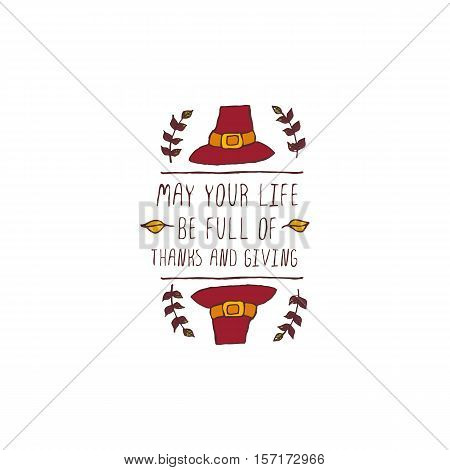 Handdrawn thanksgiving label with pilgrim hat and text on white background. May your life be full of thanks and giving.