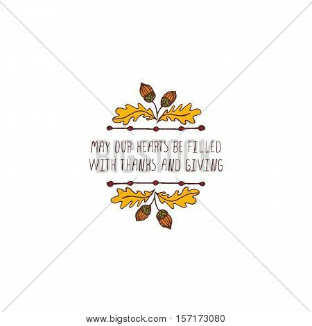 Handdrawn thanksgiving label with acorns and text on white background. May your hearts be filled with thanks and giving.