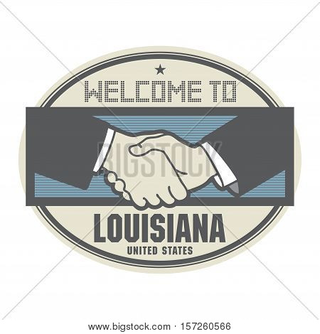 Stamp or label business concept with handshake and the text Welcome to Louisiana United States of America inside vector illustration