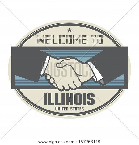 Stamp or label business concept with handshake and the text Welcome to Illinois United States of America inside vector illustration