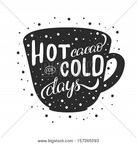 Handmade illustration with quote lettering hot cacao for cold days. Christmas mood illustration in vector. Mug with cacao and marshmallow. Concept for cafe and coffee shop