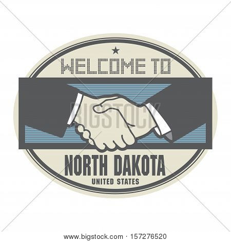Stamp or label business concept with handshake and the text Welcome to North Dakota United States of America inside vector illustration