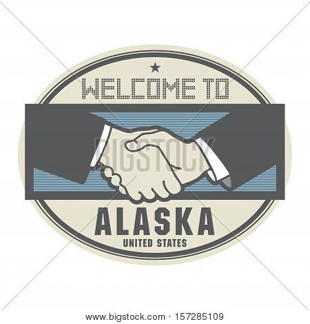 Stamp or label business concept with handshake and the text Welcome to Alaska United States of America inside vector illustration