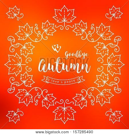 Autumn background and frame of maple leaves in the style of a thin line art, Handwritten modern brush lettering Autumn Goodbye. Fall leaves background, Vector illustration