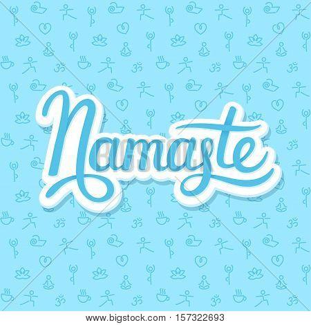 Namaste lettering (Hello in Hindi) on blue background with seamless pattern of yoga symbols. Stylish Yoga vector illustration.
