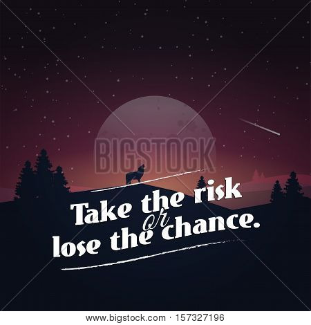Take the risk or lose the chance. Motivational poster with nature background
