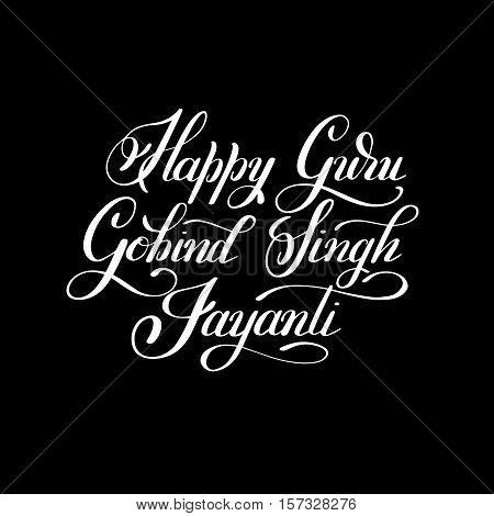 Happy Guru Gobind Singh Jayanti handwritten inscription to indian holiday greeting card, vector illustration