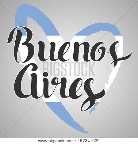 Buenos Aires lettering. Hand written Buenos Aires. Modern hand lettering. Argentina flag in the shape of heart. Vector Illustration. Modern Calligraphy