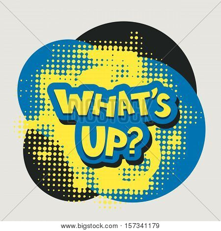 Whats up? words with halftone background pop art style abstract vector illustration. Confused expression whats up quote. Difficult discussion message text.