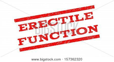 Erectile Function watermark stamp. Text tag between parallel lines with grunge design style. Rubber seal stamp with dirty texture. Vector red color ink imprint on a white background.
