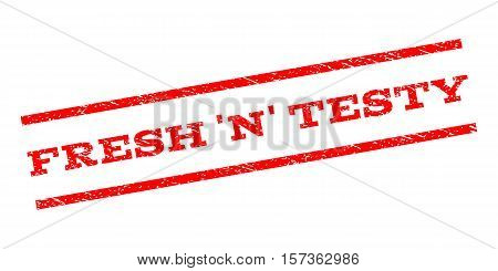 Fresh 'N' Testy watermark stamp. Text tag between parallel lines with grunge design style. Rubber seal stamp with dirty texture. Vector red color ink imprint on a white background.