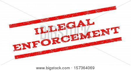 Illegal Enforcement watermark stamp. Text caption between parallel lines with grunge design style. Rubber seal stamp with dust texture. Vector red color ink imprint on a white background.