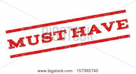 Must Have watermark stamp. Text caption between parallel lines with grunge design style. Rubber seal stamp with unclean texture. Vector red color ink imprint on a white background.