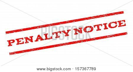 Penalty Notice watermark stamp. Text caption between parallel lines with grunge design style. Rubber seal stamp with dust texture. Vector red color ink imprint on a white background.