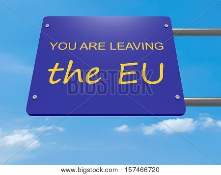 European Union Exit Concept: Road Sign You Are Leaving the EU 3d illustration