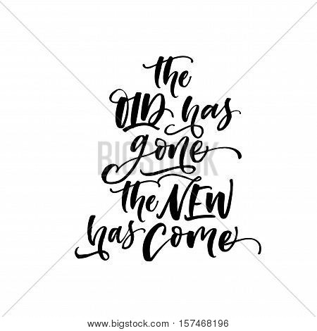 The old has gone the new has come postcard. Hand drawn hew year phrase. Ink illustration. Modern brush calligraphy. Isolated on white background.