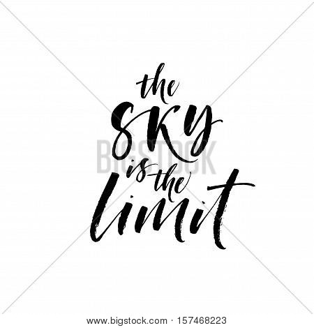 The sky is the limit card. Hand drawn vector lettering. Ink illustration. Modern brush calligraphy. Isolated on white background.