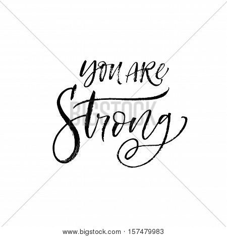 You are strong card. Hand drawn inspirational quote. Ink illustration. Modern brush calligraphy. Isolated on white background.
