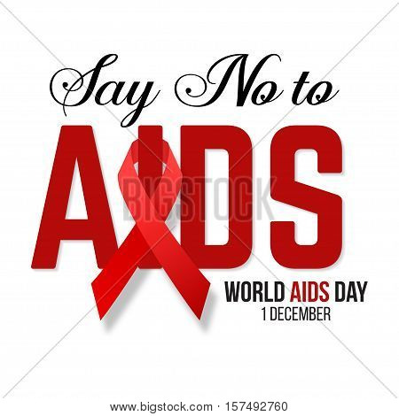Say No to AIDS. Vector illustration of hiv, aids awareness background isolated on white.World Aids Day concept. 1 December. Red ribbon emblem.