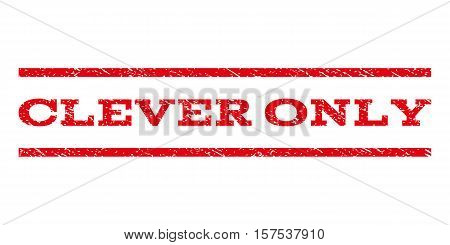 Clever Only watermark stamp. Text caption between parallel lines with grunge design style. Rubber seal stamp with unclean texture. Vector red color ink imprint on a white background.
