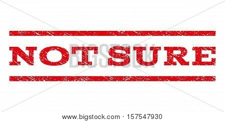 Not Sure watermark stamp. Text caption between parallel lines with grunge design style. Rubber seal stamp with scratched texture. Vector red color ink imprint on a white background.