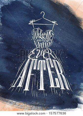 Poster wedding dress lettering welcome to our happily ever after drawing dark blue watercolor