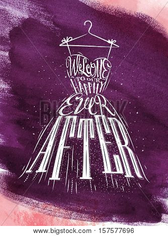 Poster wedding dress lettering welcome to our happily ever after drawing violet watercolor
