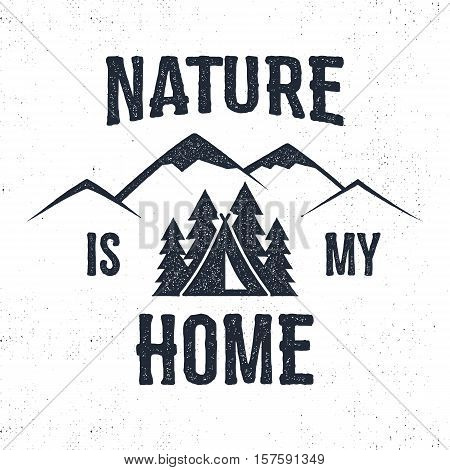 Hand drawn mountain advventure label. Nature is my home illustration. Typography design with trees, tent and mountain. Roughen style. Wanderlust vector tee design, badge and inspirational insignia.
