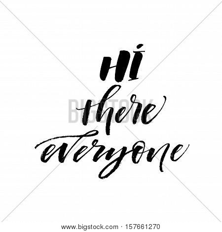 Hi there everyone card. Ink illustration. Modern brush calligraphy. Isolated on white background.