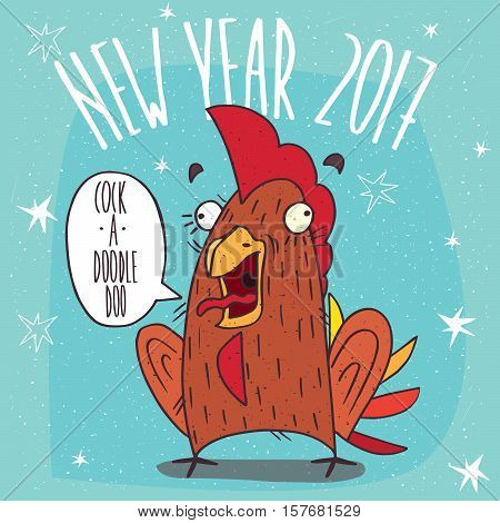 Cartoon funny or rooster with her mouth open stands and screaming Cock a doodle doo. Blue background with stars and New Year 2017 lettering