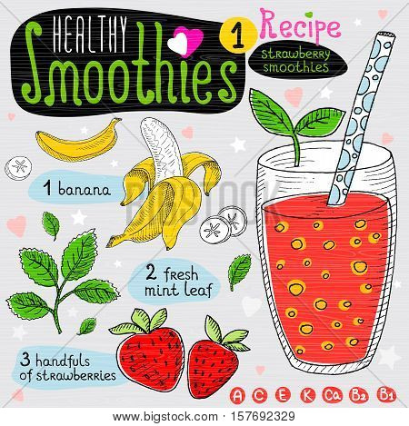 Healthy smoothie recipe set. With illustration of ingredients, glass, stars, hearts and vitamin. Hand drawn in sketch style. Strawberry smoothies, strawberry, banana, leaves mint.