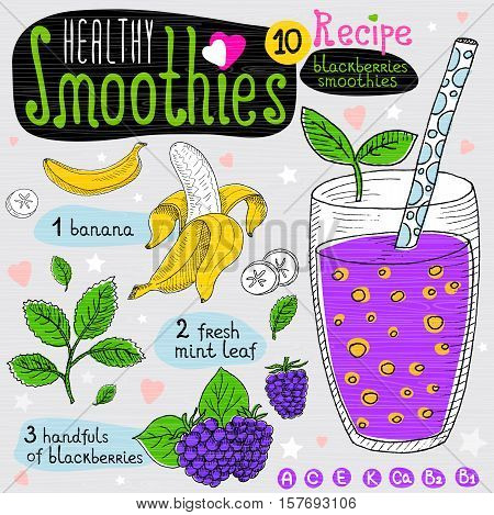 Healthy smoothie recipe set. With illustration of ingredients, glass, stars, hearts and vitamin. Hand drawn in sketch style. Blackberries smoothie. Banana, blackberries, mint.