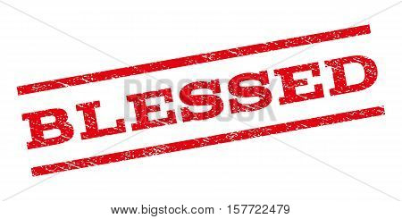Blessed watermark stamp. Text caption between parallel lines with grunge design style. Rubber seal stamp with unclean texture. Vector red color ink imprint on a white background.