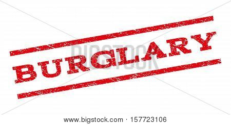Burglary watermark stamp. Text caption between parallel lines with grunge design style. Rubber seal stamp with dust texture. Vector red color ink imprint on a white background.